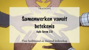 Training: Agile Scrum 2.0 Samenwerken vanuit betekenis @ Omgeving Hilversum/Utrecht